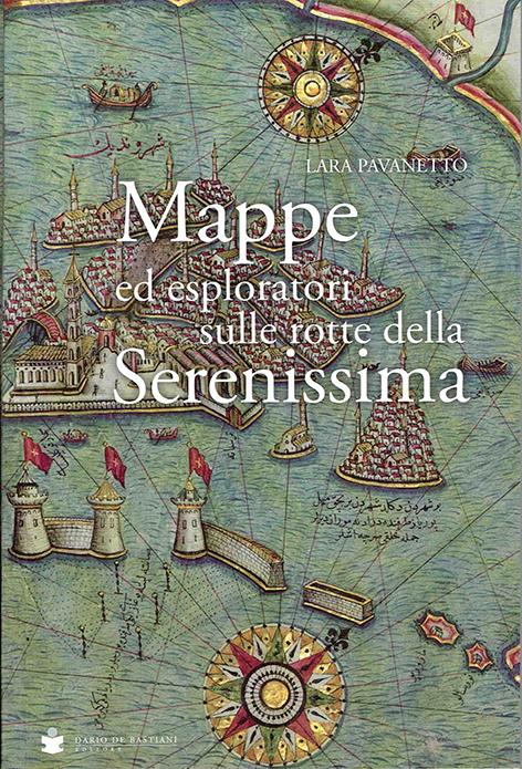 MAPPE ED ESPLORATORI SULLE ROTTE DELLA SERENISSIMA