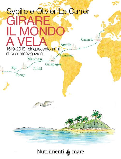 GIRARE IL MONDO A VELA - 1519-2019 CINQUECENTO ANNI DI CIRCUMNAVIGAZIONI